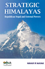 Strategic Himalayas: Republican Nepal and External Powers