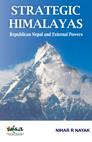 Strategic Himalayas: Republican Nepal and External Powers