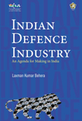 Indian Defence Industry: An Agenda for Making in India
