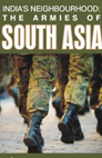 India's Neighbourhood: The Armies of South Asia
